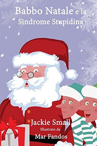 9781514122075: Babbo Natale e la Sindrome Stupidina (Italian Edition)