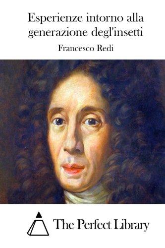 Esperienze intorno alla generazione degl'insetti (Perfect Library): Francesco Redi