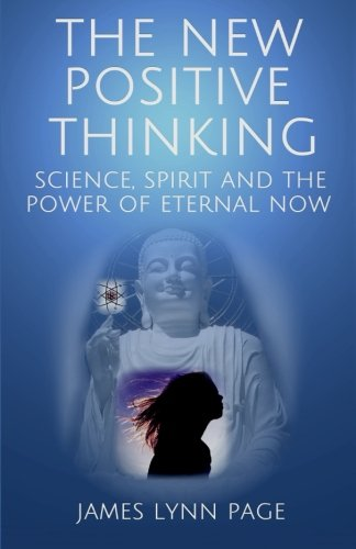 9781514123058: The New Positive Thinking: Science, Spirit and the Power of Eternal Now