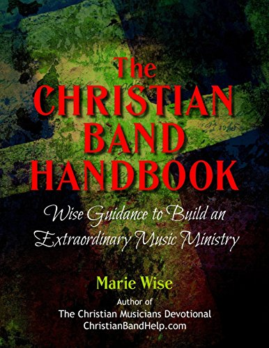 9781514123690: The Christian Band Handbook: Wise Guidance to Build an Extraordinary Music Ministry