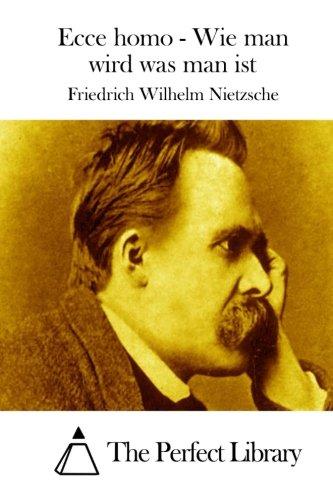 Ecce homo - Wie man wird was man ist (Perfect Library) (German Edition): Friedrich Wilhelm ...