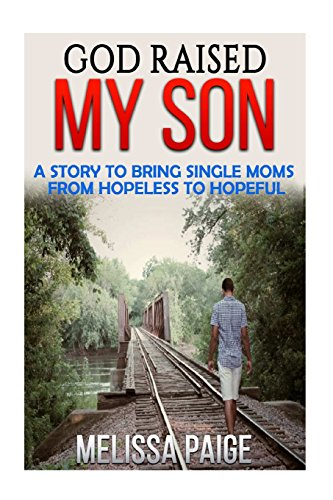 9781514124604: God Raised My Son: A Story to Bring Single Moms from Hopeless to Hopeful