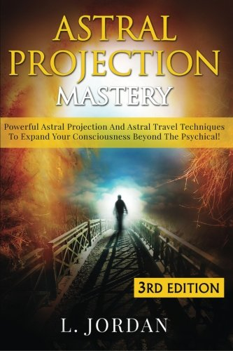 9781514124888: Astral Projection Mastery: Powerful Astral Projection And Astral Travel Techniques To Expand Your Consciousness Beyond The Psychical!