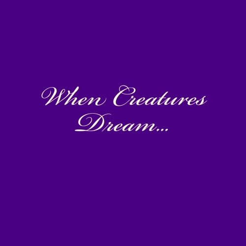 9781514124970: When Creatures Dream...