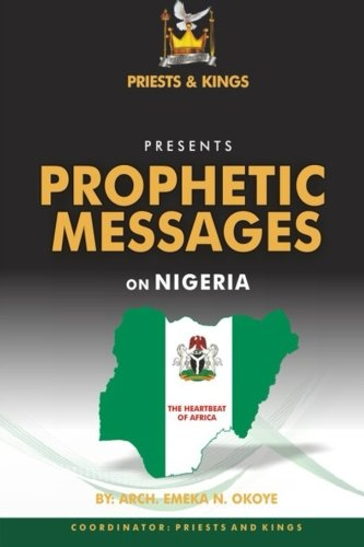 9781514127070: PRIESTS AND KINGS Presents PROPHETIC MESSAGES On NIGERIA: The Heartbeat of Africa