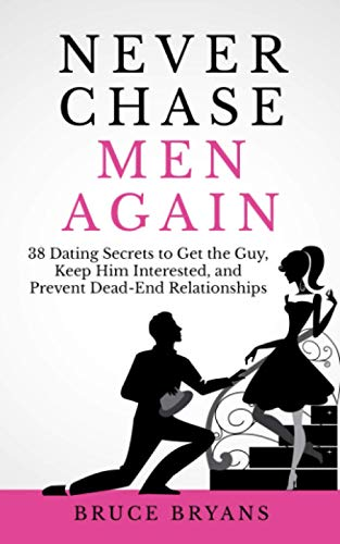 9781514128381: Never Chase Men Again: 38 Dating Secrets To Get The Guy, Keep Him Interested, And Prevent Dead-End Relationships