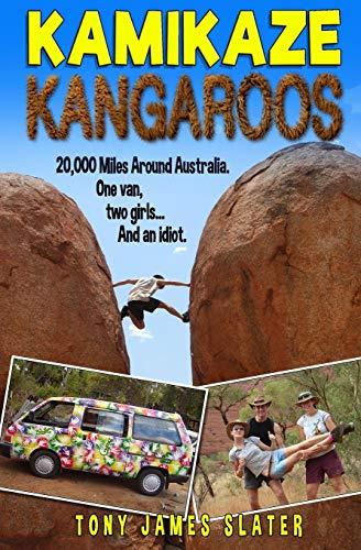 9781514131039: Kamikaze Kangaroos!: 20,000 Miles Around Australia. One Van, Two Girls... And An Idiot