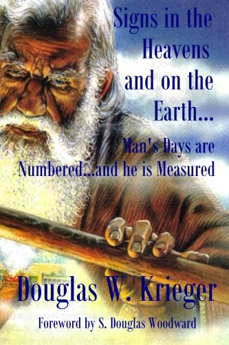 Signs In The Heavens and On The Earth: Man's Days are Numbered...and he is Measured: Douglas W...