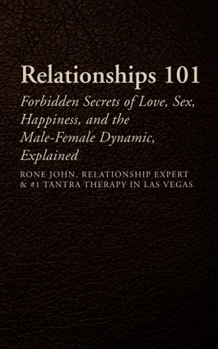 9781514131602: Relationships 101: Forbidden Secrets Of Love, Sex, Happiness, & The Male-Female Dynamic, Explained
