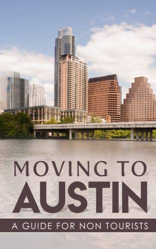 Moving to Austin: A Guide for Non-Tourists (Guides for Non-Tourists) (Volume 1): Kieran Green