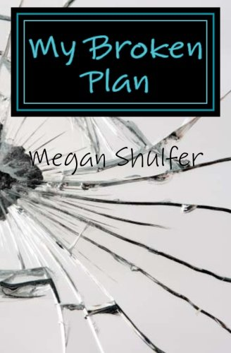 My Broken Plan: Megan Shulfer