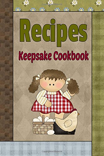 9781514133040: Recipes Keepsake Cookbook: Country Primitive Blank Recipe Book To Write Your Own Recipes In