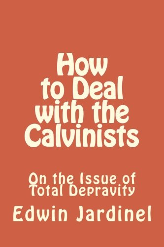 9781514133576: How to Deal with the Calvinist: On the Issue of Total Depravity (Volume 1)