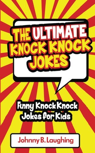 The Ultimate Knock Knock Jokes: Funny Knock Knock Jokes for Kids (Funny Jokes for Kids): Johnny B. ...