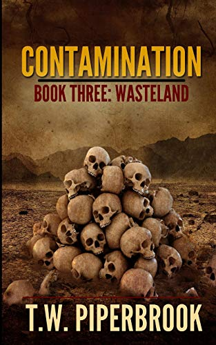 Contamination 3: Wasteland (Contamination Post-Apocalyptic Zombie Series) (Volume 3): T. W. ...