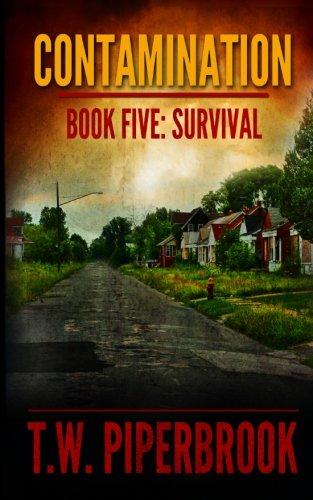 Contamination 5: Survival (Contamination Post-Apocalyptic Zombie Series) (Volume 5): T. W. ...