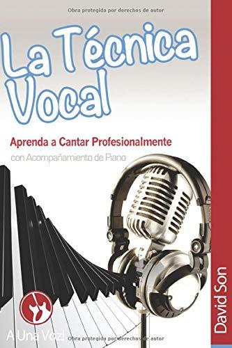 9781514135679: La Tecnica Vocal: Aprenda a cantar profesionalmente (con acompañamiento de piano): Volume 1 (Canto)