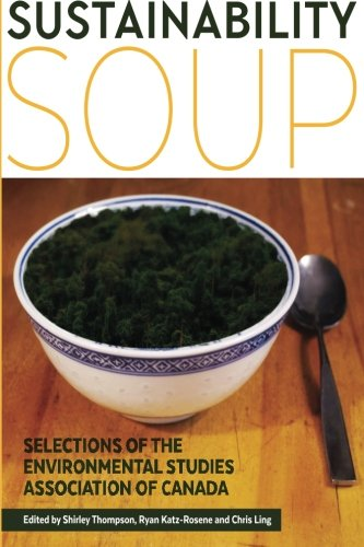 9781514137031: Sustainability Soup: Selections of the Environmental Studies Association of Canada