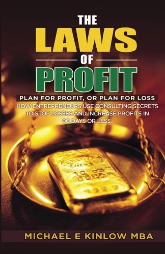 The Laws of PROFIT: Plan for Profit, or Plan for Loss: Michael E Kinlow
