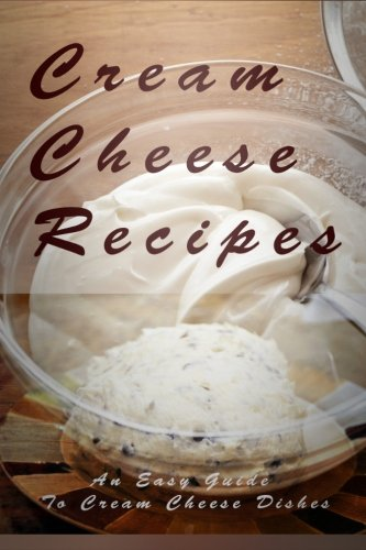 9781514137949: Cream Cheese Recipes: The Easy Guide To Cream Cheese Dishes