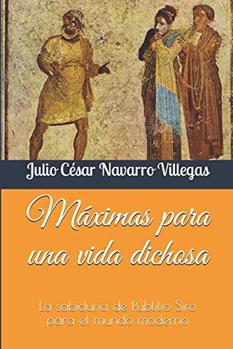 9781514138830: Máximas para una vida dichosa: La sabiduría de Publilio Siro para el mundo moderno (Spanish Edition)