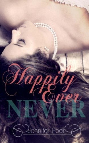 Happily Ever Never: Jennifer Foor
