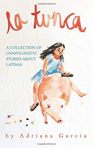 9781514142509: La Tunca: A Collection of Unapologetic Stories about Latinas (Volume 1)