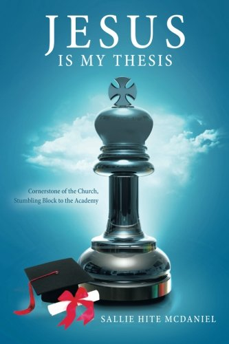 9781514147207: Jesus is My Thesis: Cornerstone of the Church, Stumbling Block to the Academy