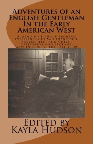 9781514149454: Adventures of an English Gentleman In the Early American West: A memoir of Philip Becher's experiences in San Francisco, Bakersfield, and Chico, California and Spokane, Washington in the late 1800s