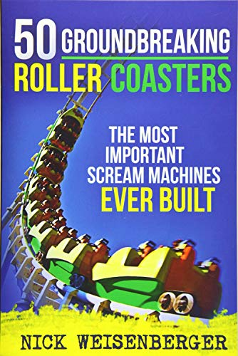 9781514150795: 50 Groundbreaking Roller Coasters: The Most Important Scream Machines Ever Built