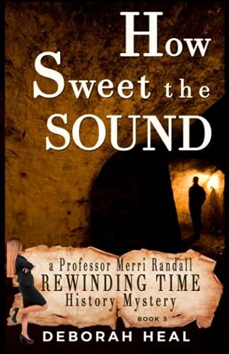 How Sweet the Sound (The Rewinding Time Series) (Volume 3): Deborah Heal