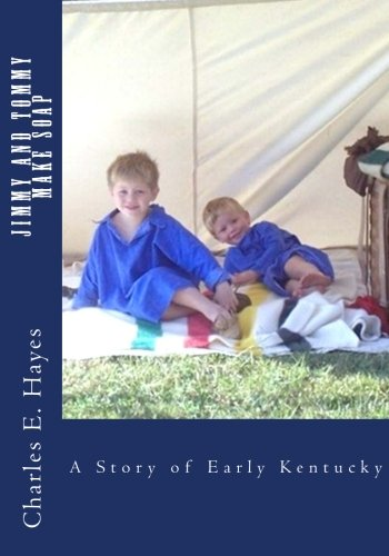 9781514153161: Jimmy and Tommy Make Soap: A Story of Early Kentucky (Children in Early Kentucky) (Volume 1)