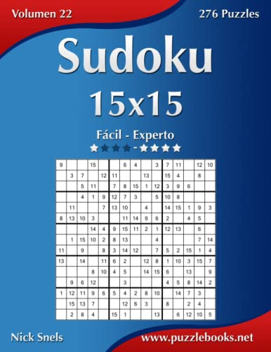 Sudoku 15x15 - De Fácil a Experto - Volumen 22 - 276 Puzzles (Volume 22) (Spanish Edition): Nick ...