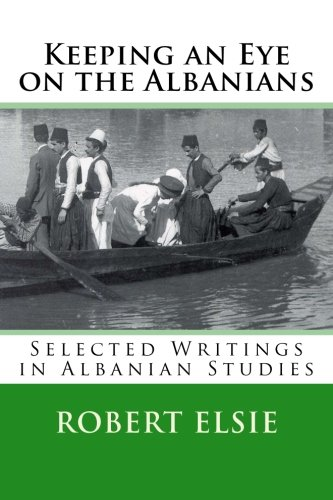 9781514157268: Keeping an Eye on the Albanians: Selected Writings in the Field of Albanian Studies (Volume 16)