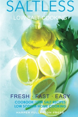 9781514157992: Low Salt Cooking: Salt-Less Fresh Fast Easy. Low salt recipes, Low sodium cookbo (Saltless Low Salt Recipes,Low Sodium Cooking) (Volume 2)
