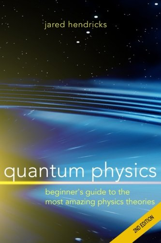 9781514158364: Quantum Physics: Superstrings, Einstein & Bohr, Quantum Electrodynamics, Hidden Dimensions and Other Most Amazing Physics Theories - Ultimate Beginner's Guide