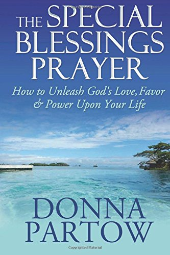 The Special Blessings Prayer: How to Unleash God's Love, Favor & Power Upon Your Life: ...