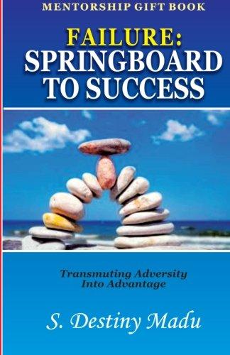 9781514159033: Failure: Springboard To Success: Transmuting Adversity Into Advantage