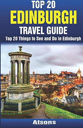 Top 20 Things to See and Do in Edinburgh - Top 20 Edinburgh Travel Guide: Atsons