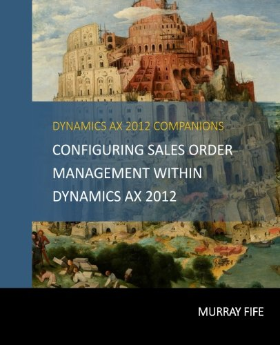 9781514161289: Configuring Sales Order Management Within Dynamics AX 2012 (Dynamics AX 2012 Barebones Configuration Guides) (Volume 10)