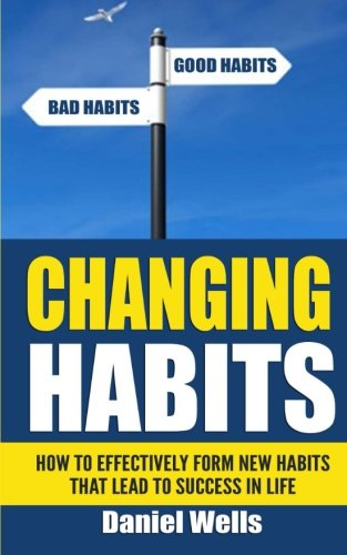 9781514161340: Changing Habits: How to Effectively Form New Habits that Lead to Success in Life