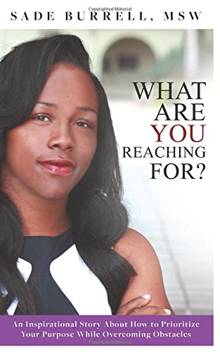 What Are You Reaching For: An inspirational story about how to prioritize your purpose while ...