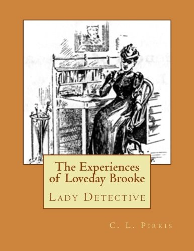 The Experiences of Loveday Brooke: Lady Detective: C. L. Pirkis