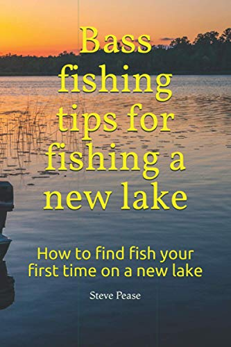 Bass fishing tips for fishing a new lake: How to find fish your first time on a new lake: Steve G ...