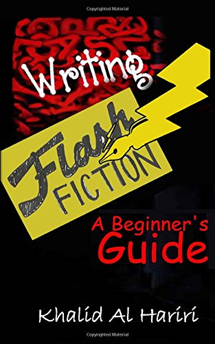 Writing Flash Fiction: A Beginner s Guide: Khalid Al Hariri
