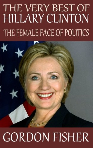 9781514162576: The Very Best of Hillary Clinton: The Female Face of Politics