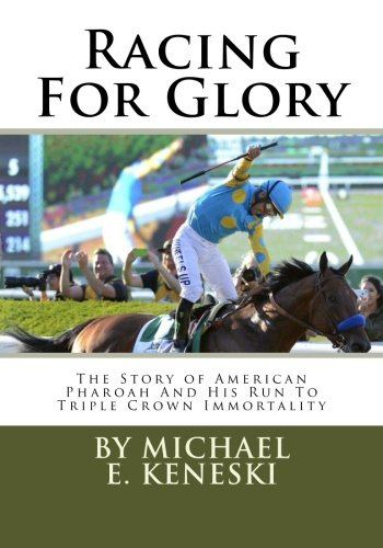 9781514162750: Racing For Glory: The Story of American Pharoah And His Run To Triple Crown Immortality