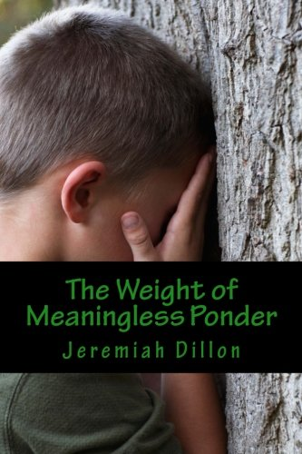 The Weight of Meaningless Ponder: In the: Jeremiah Dillon