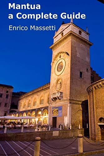 Mantua a Complete Guide (Italian Cities) (Volume 12): Enrico Massetti