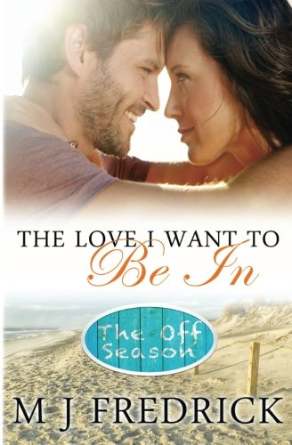 9781514165850: The Love I Want to Be In (The Off-Season) (Volume 1)